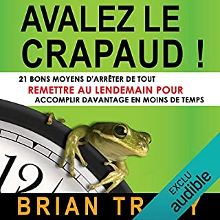 Avalez le crapaud     21 bons moyens d'arrêter de tout remettre au lendemain pour accomplir davantage en moins de temps              Written by:                                                                                                                                 Brian Tracy                               Narrated by:                                                                                                                                 Bertrand Maudet                      Length: 2 hrs and 50 mins     31 ratings     Overall 4.8
