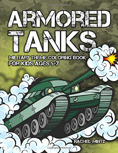 Armored Tanks - Military Theme Coloring Book For Kids Ages 5-7: 30 Heavy Battle Tanks to Color