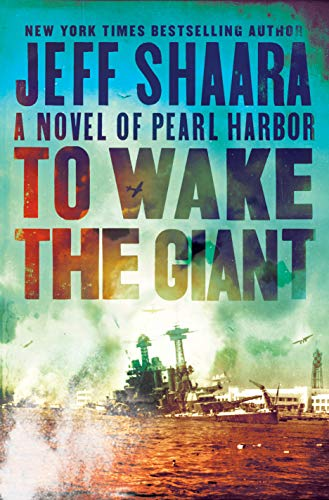 To Wake the Giant: A Novel of Pearl Harbor by [Jeff Shaara]