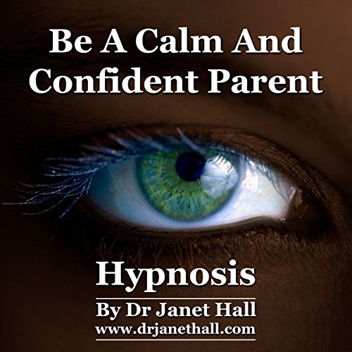 Be a Calm and Confident Parent with Self Hypnosis and Relaxation audiobook cover art