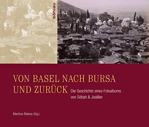 Von Basel Nach Bursa Und Zuruck: Die Geschichte Eines Fotoalbums Von Sebah & Joaillier