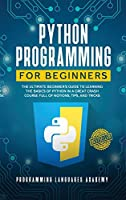 Python Programming for Beginners: The Ultimate Beginner's Guide to Learning the Basics of Python in a Great Crash Course Full of Notions, Tips, and Tricks