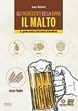 Gli ingredienti della birra. Il malto. La guida pratica dal campo al birrificio - 3...