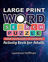 Word Search Puzzle: Word Search Book for Adults Large Print with a Huge Supply of Puzzles 100+ Word Searches + Solutions For ALL Big Puzzlebook with Word Find Puzzles for Seniors, Adults and all other Puzzle Fans