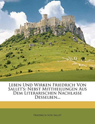 Leben Und Wirken Friedrich Von Sallet's: Nebst Mittheilungen Aus Dem Literarischen Nachlasse Desselben...