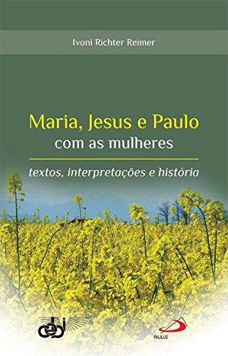 Maria, Jesus e Paulo com as Mulheres: Textos, Interpretações e História