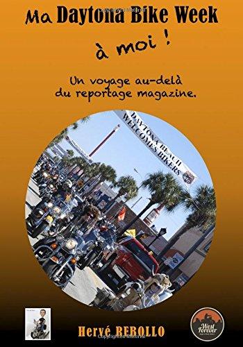 Ma Daytona Bike Week a moi !: Un voyage au-dela du reportage magazine