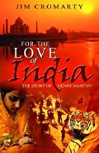 For the Love of India: The Story of Henry Martyn