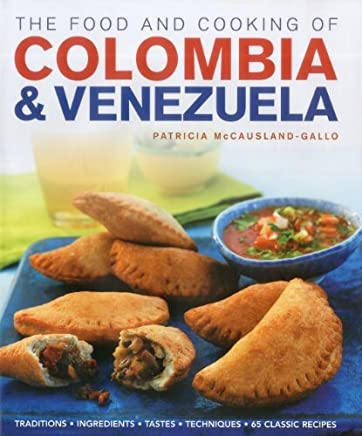 The Food and Cooking of Colombia & Venezuela: Traditions, ingredients, tastes, techniques, 65 classic recipes by Patricia McCausland-Gallo(2011-11-16)