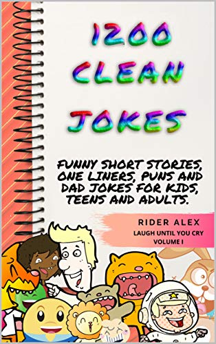 1 200 Clean Jokes Funny Short Stories One Liners Puns And Dad Jokes For Kids Teens And Adults Laugh Until You Cry Book 1 Kindle Edition By Alex Rider Literature