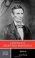 Lincoln's Selected Writings (Norton Critical Editions) by Abraham Lincoln(2014-09-11)
