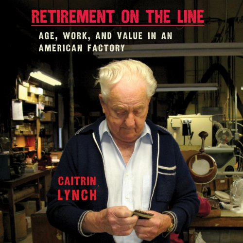Retirement on the Line: Age, Work, and Value in an American Factory audiobook cover art