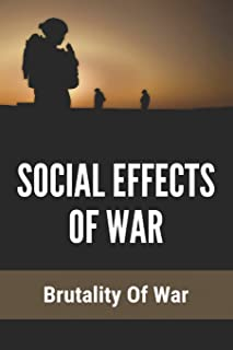 Social Effects Of War: Brutality Of War: Effects Of War On Economy