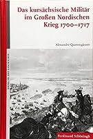 Das kursaechsische Militaer im Grossen Nordischen Krieg 1700-1717