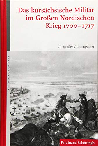 Das kursächsische Militär im Großen Nordischen Krieg 1700-1717 (Krieg in der Geschichte)