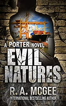 Evil Natures: A Porter Novel (The Porter Series Book 6) by [R.A.  McGee]