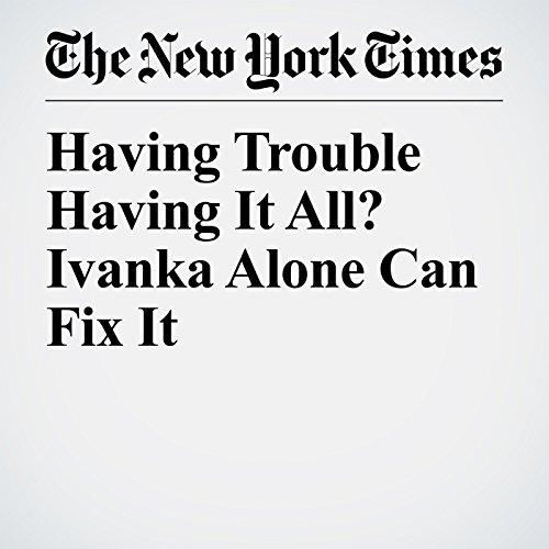 Having Trouble Having It All? Ivanka Alone Can Fix It copertina