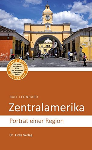 Zentralamerika: Porträt einer Region (Diese Buchreihe wurde mit dem ITB-BuchAward ausgezeichnet)