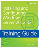 Training Guide Installing and Configuring Windows Server 2012 R2