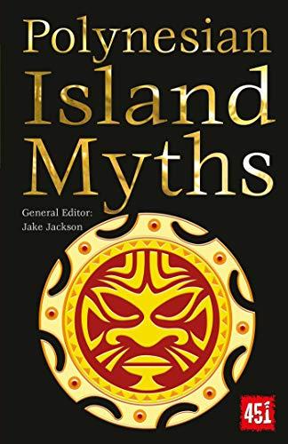 Polynesian Island Myths (The World's Greatest Myths and Legends)