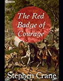 The Red Badge of Courage: A Fantastic Story of War & Militiary (Annotated) By Stephen Crane.