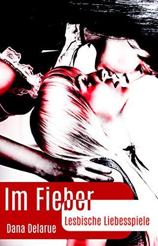 Im Fieber - Lesbische Liebesspiele (Dana Delarue 2)