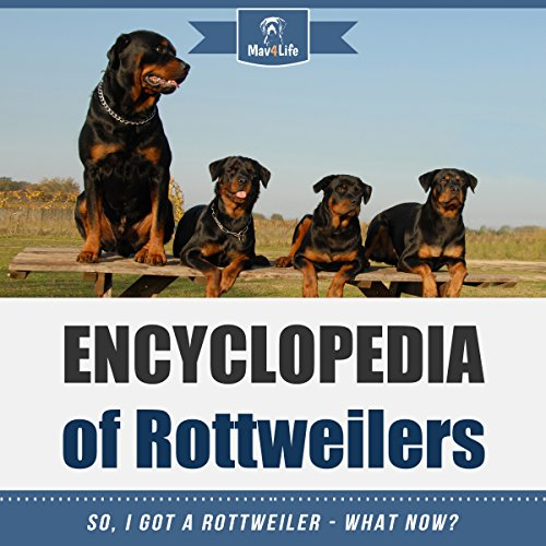 Encyclopedia of Rottweilers: So, I Got a Rottweiler - What Now? cover art