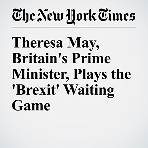 Theresa May, Britain's Prime Minister, Plays the 'Brexit' Waiting Game cover art