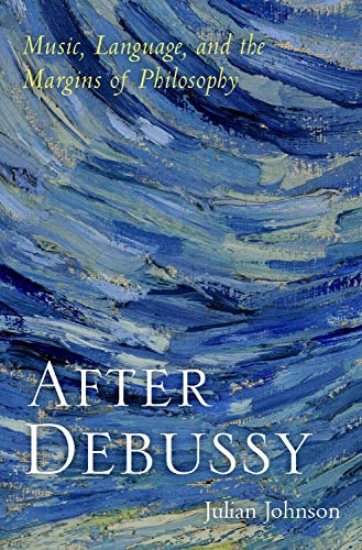 Compare Textbook Prices for After Debussy: Music, Language, and the Margins of Philosophy  ISBN 9780190066826 by Johnson, Julian