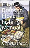Clive Branson Float Fishing Manual: The Complete Float Fishing Manual (Coarse Fishing Book 2) (English Edition)