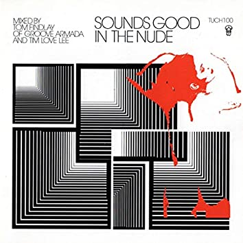 Sounds Good In The Nude (Selected and Mixed by Tim Love Lee and Groove Armada's Tom Findlay)