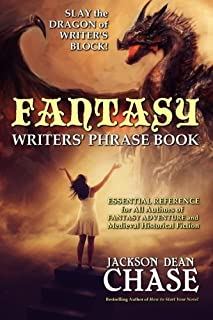 Fantasy Writers' Phrase Book: Essential Reference for All Authors of Fantasy Adventure and Medieval Historical Fiction (Writers' Phrase Books) (Volume 4)