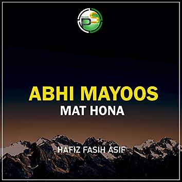 Abhi Mayoos Mat Hona