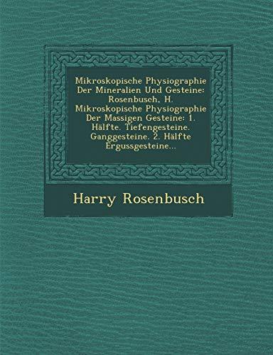 Mikroskopische Physiographie Der Mineralien Und Gesteine: Rosenbusch, H. Mikroskopische Physiographie Der Massigen Gesteine: 1. Halfte. ... Ganggesteine. 2. Halfte Ergussgesteine...