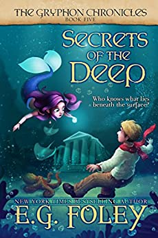 Secrets of the Deep (The Gryphon Chronicles, Book 5) by [E.G. Foley]