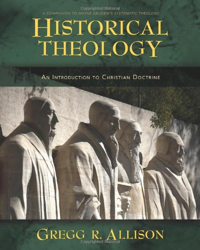 Compare Textbook Prices for Historical Theology: An Introduction to Christian Doctrine 3/25/11 Edition ISBN 9780310230137 by Allison, Gregg