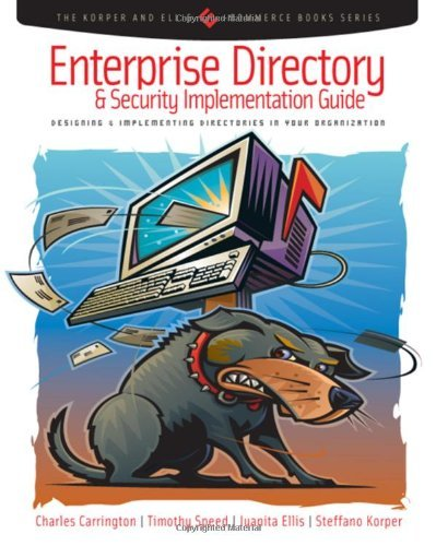 Enterprise Directory and Security Implementation Guide: Designing and Implementing Directories in Your Organization (The Korper and Ellis E-Commerce Books Series) (English Edition)