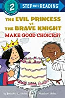 The Evil Princess vs. the Brave Knight: Make Good Choices? (Step into Reading)