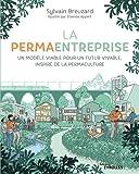 La permaentreprise. Un modèle viable pour un futur vivable, inspiré de la permaculture