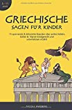 Griechische Sagen für Kinder: 15 spannende & lehrreiche Klassiker über