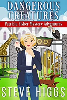 Dangerous Creatures (Patricia Fisher Mystery Adventures Book 11) by [steve higgs]