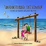Tanto desiderato, così sei nato!: Un libro per bambini nati grazie alla PMA