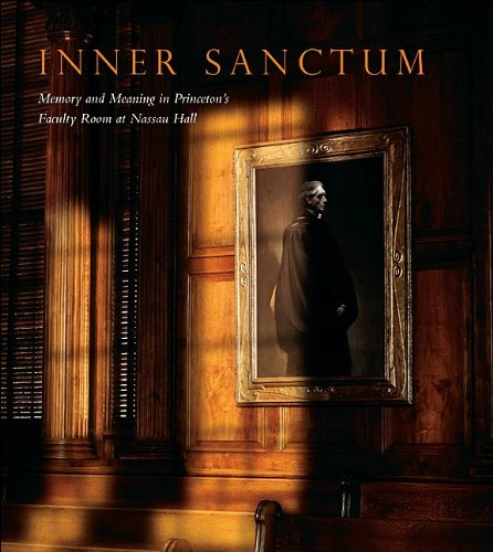 Inner Sanctum: Memory and Meaning in Princeton's Faculty Room at Nassau Hall