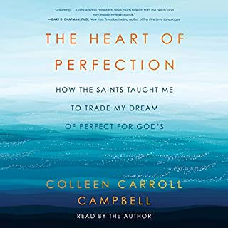 The Heart of Perfection     How the Saints Taught Me to Trade My Dream of Perfect for God's              By:                                                                                                                                 Colleen Carroll Campbell                               Narrated by:                                                                                                                                 Colleen Carroll Campbell                      Length: 7 hrs and 30 mins     Not rated yet     Overall 0.0