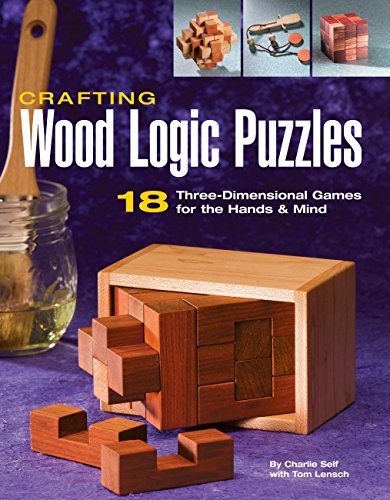 Compare Textbook Prices for Crafting Wood Logic Puzzles: 18 Three-dimensional Games for the Hands and Mind Illustrated Edition ISBN 0052944015374 by Self, Charlie,Lensch, Tom