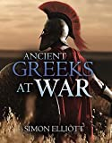 Ancient Greeks at War: Warfare in the Classical World from Agamemnon to Alexander