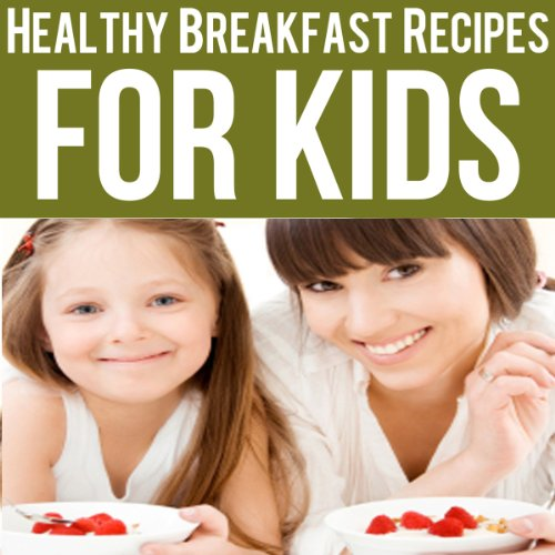 Healthy Breakfast Recipes for Kids audiobook cover art