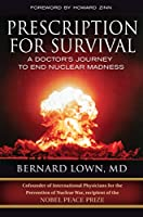 Prescription for Survival: A Doctor's Journey to End Nuclear Madness (Bk Currents)