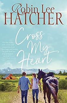Cross My Heart (A Legacy of Faith Novel) by [Robin Lee Hatcher]