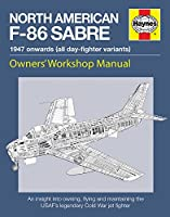 North American F-86 Sabre Owners' Workshop Manual: An insight into owning, flying, and maintaining the USAF's legendary